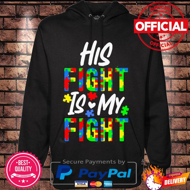 Autism his fight is my fight s Hoodie black