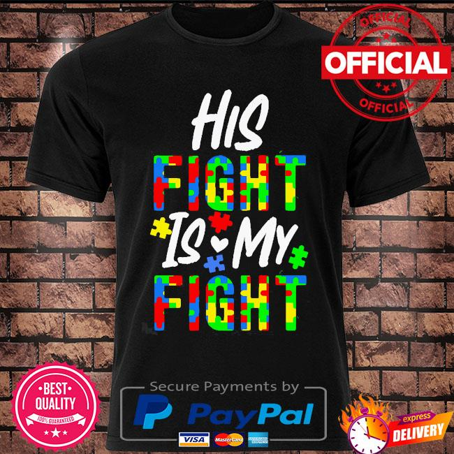 Autism his fight is my fight shirt