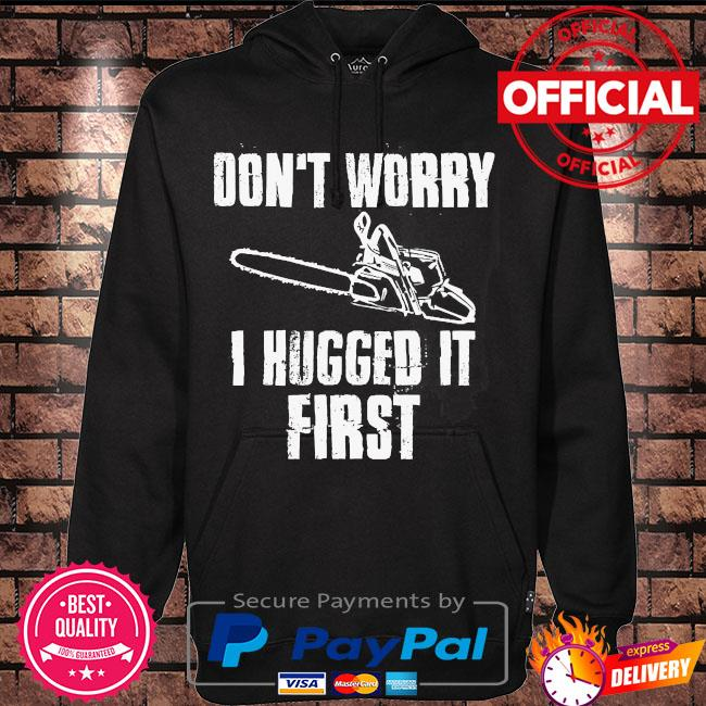 Don't worry I hugged it first s Hoodie black