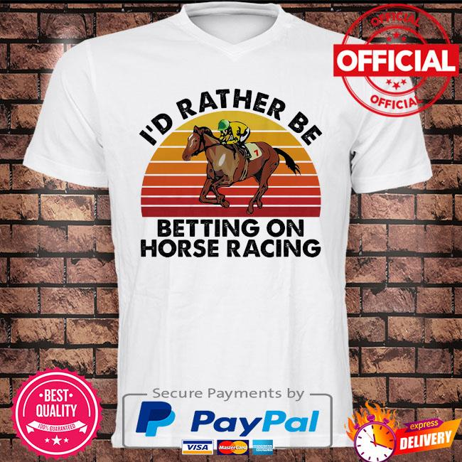 I'd rather be betting on horse racing vintage shirt