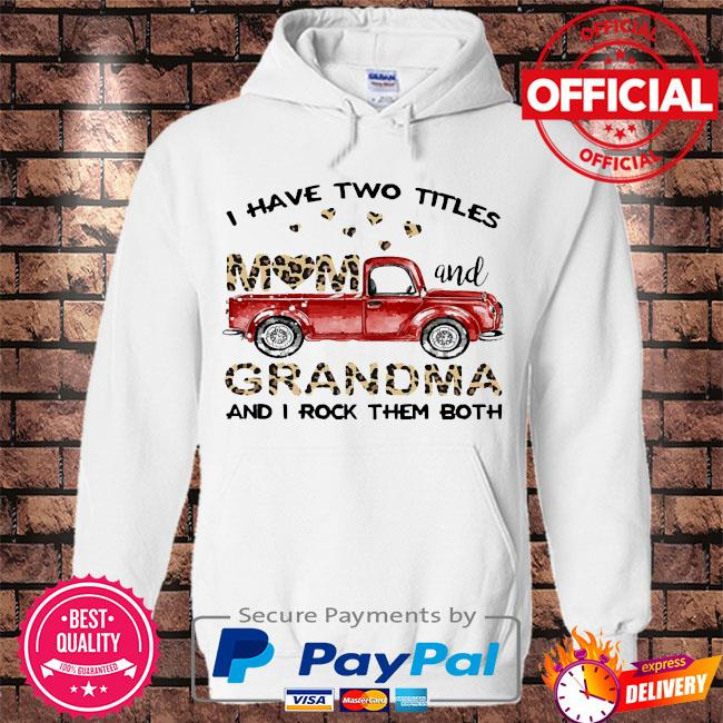 i have two titles mom and grandma and I rock them both s Hoodie white