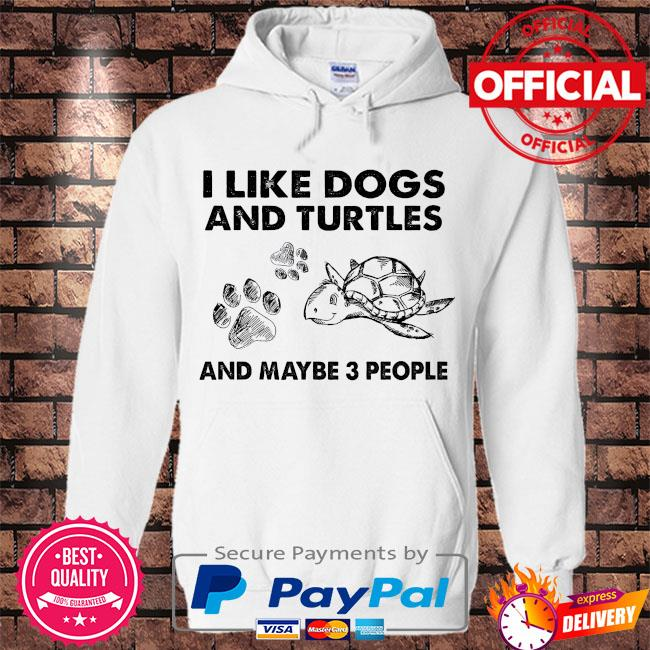 I like dogs and turtles and maybe 3 people s Hoodie white