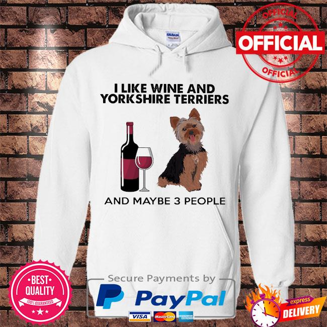 I like wine and yorkshire terriers and maybe 3 people s Hoodie white