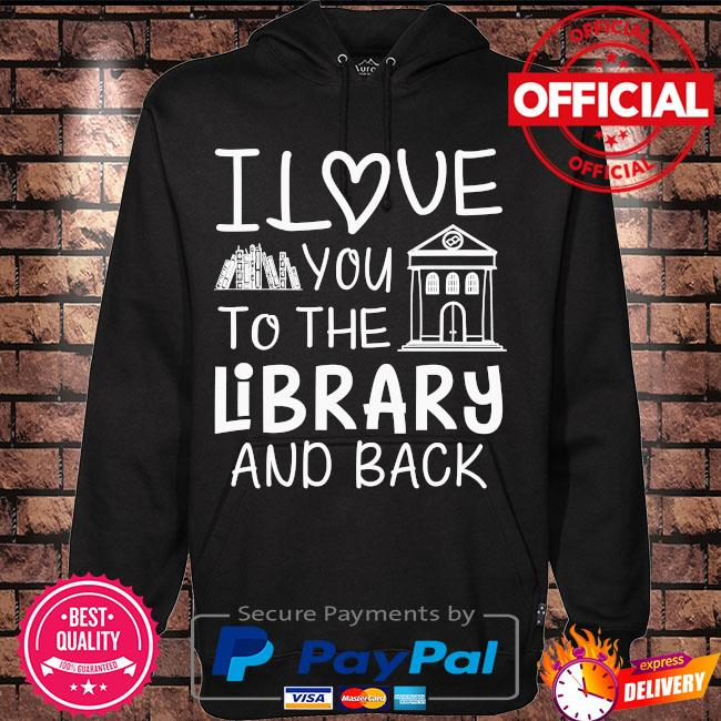 I love you to the library and back s Hoodie black