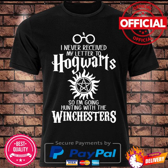 I never received my letter to hogwarts I'm going hunting with the winchesters shirt