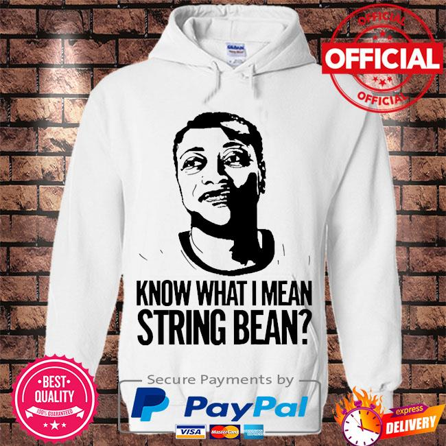 Know what I mean string bean s Hoodie white