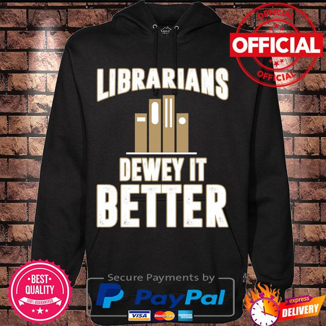 Librarians dewey it better s Hoodie black