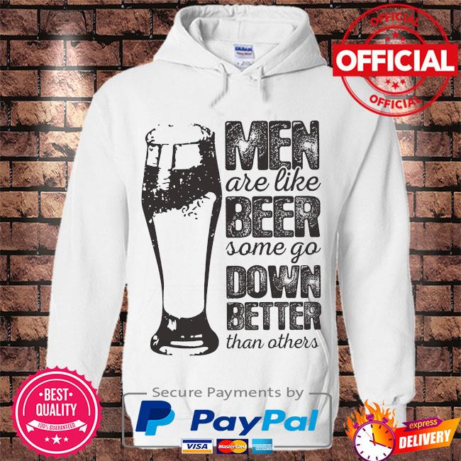 Men are like beer some go down better than others s Hoodie white