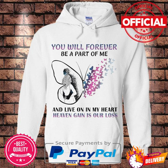 You will forever be a part of me and live on in my heart s Hoodie white