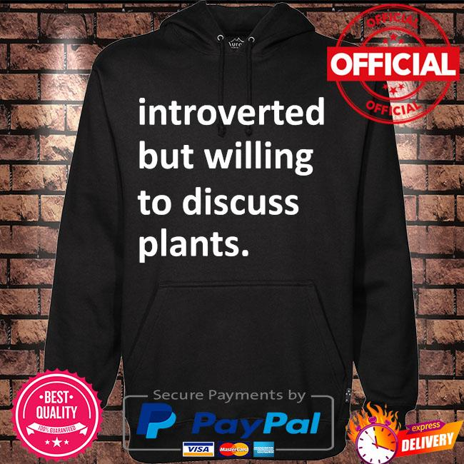 Introverted but willing to discuss plants s Hoodie black