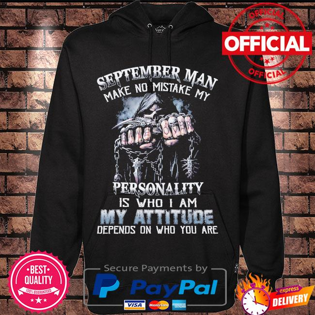 Death September man make no mistake my personality is who I am my attitude depends on who you are s Hoodie black