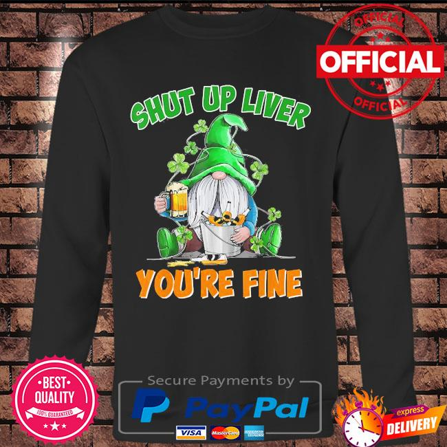 Drinking Gnome Shut up liver you're fine St.Patrick's Day s Long sleeve black