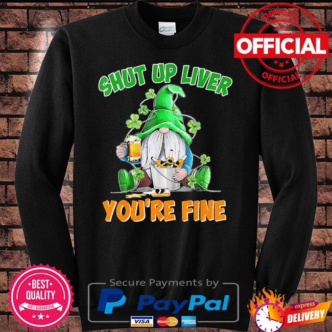 Drinking Gnome Shut up liver you're fine St.Patrick's Day s Sweater black