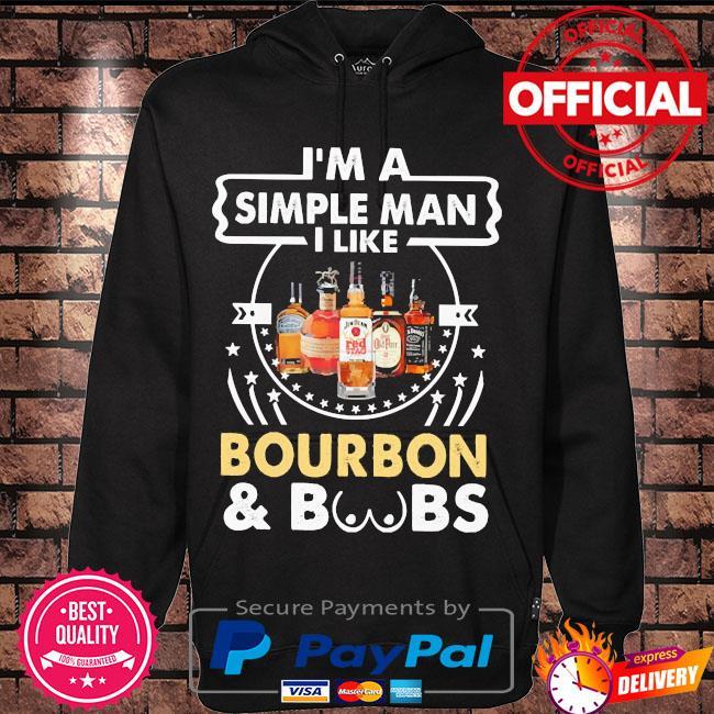 I'm a simple man I like Bourbon and Boobs s Hoodie black