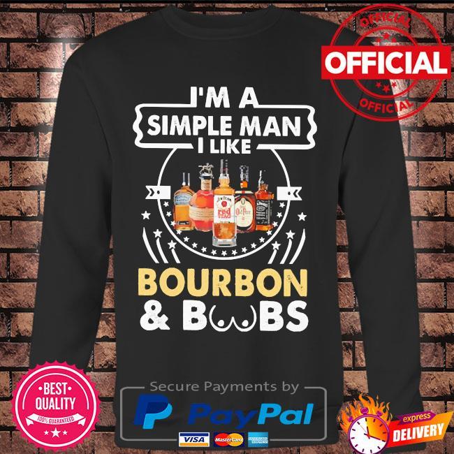 I'm a simple man I like Bourbon and Boobs s Long sleeve black