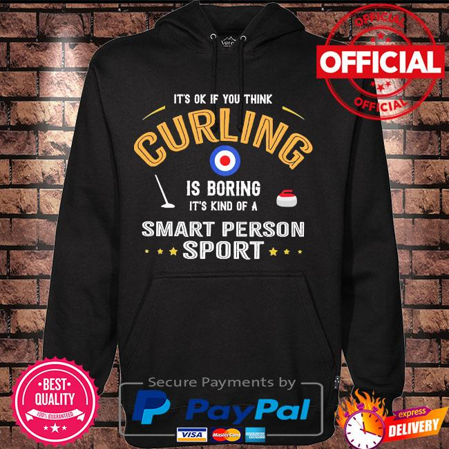 It's ok if you think curling is boring it's kind of a smart person sport s Hoodie black