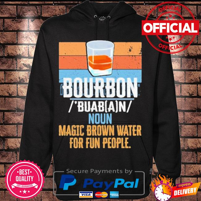Official Bourbon noun magic brown water for fun people vintage s Hoodie black