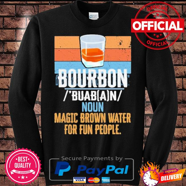 Official Bourbon noun magic brown water for fun people vintage s Sweater black