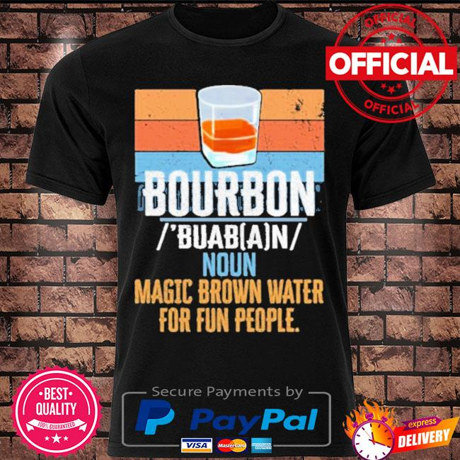 Official Bourbon noun magic brown water for fun people vintage shirt