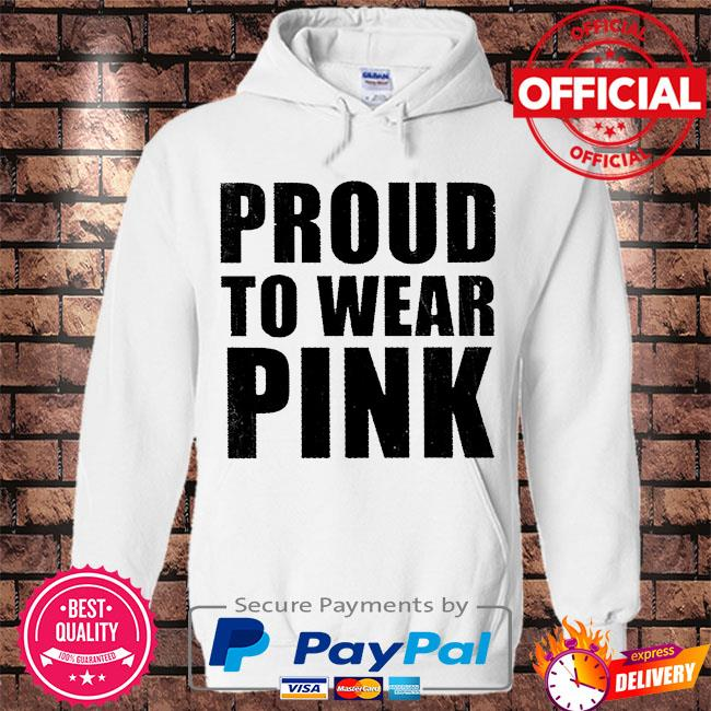 Official Proud to wear pink s Hoodie white