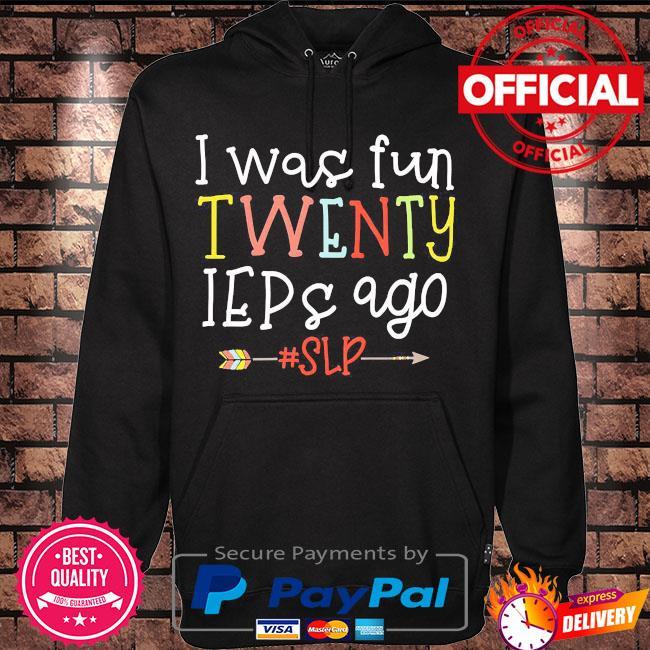 I was fun twenty IEPs ago s Hoodie black