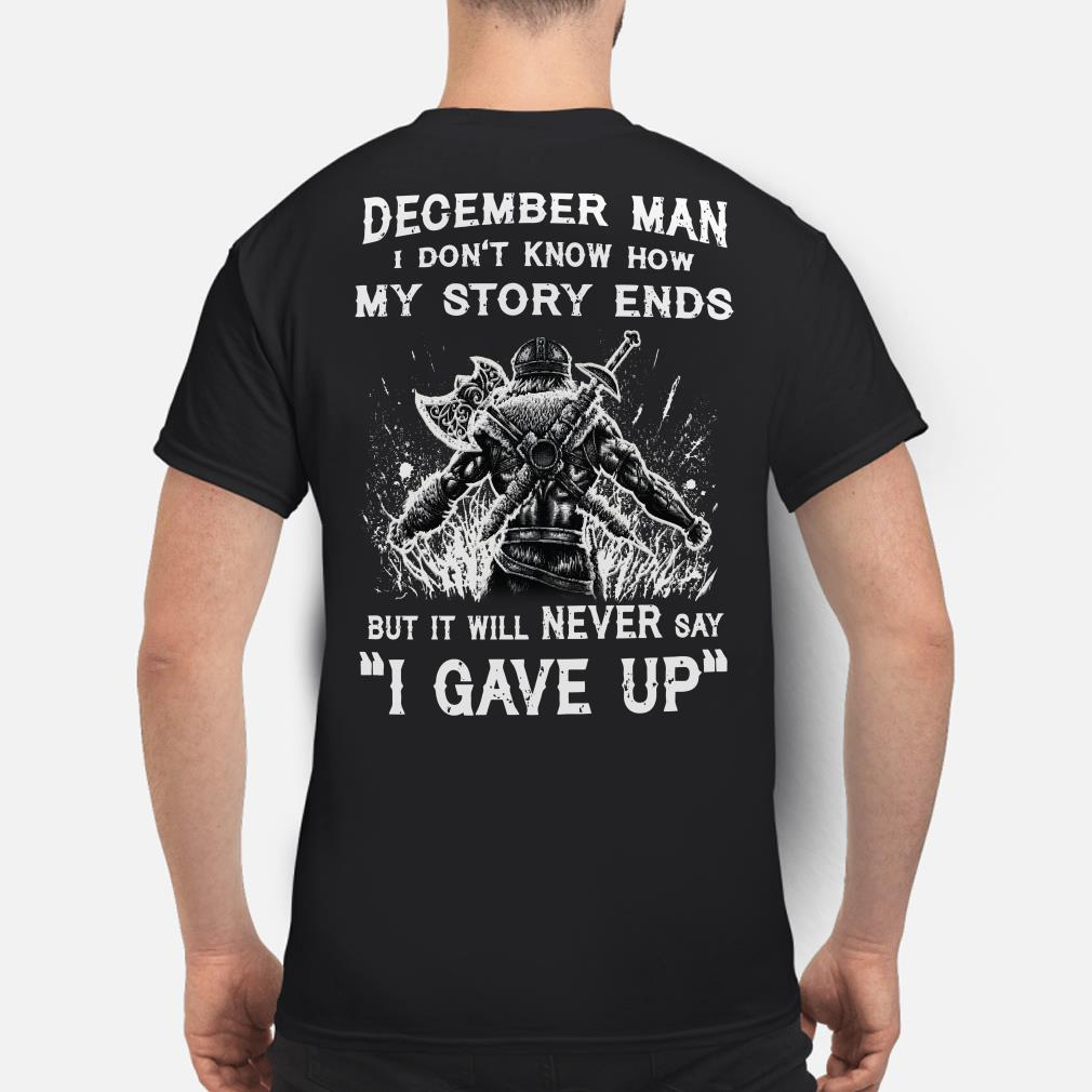 Viking December man I don't know how my story ends I never say I gave up shirt