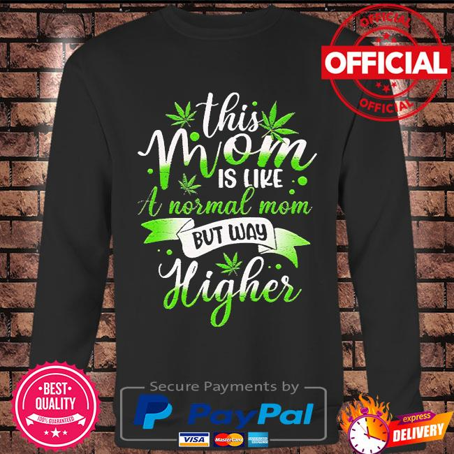 Weed this mom is like normal but higher 420 cannabis s Long sleeve black