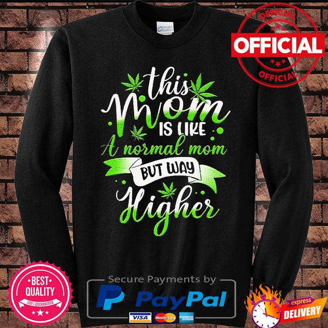 Weed this mom is like normal but higher 420 cannabis s Sweater black