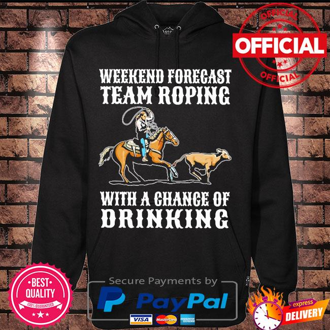 Weekend forecast team roping with a chance of drinking s Hoodie black