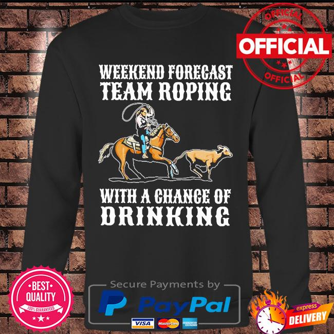 Weekend forecast team roping with a chance of drinking s Long sleeve black