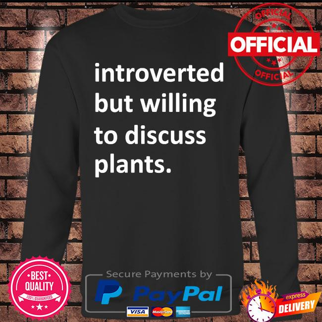 Introverted but willing to discuss plants s Long sleeve black