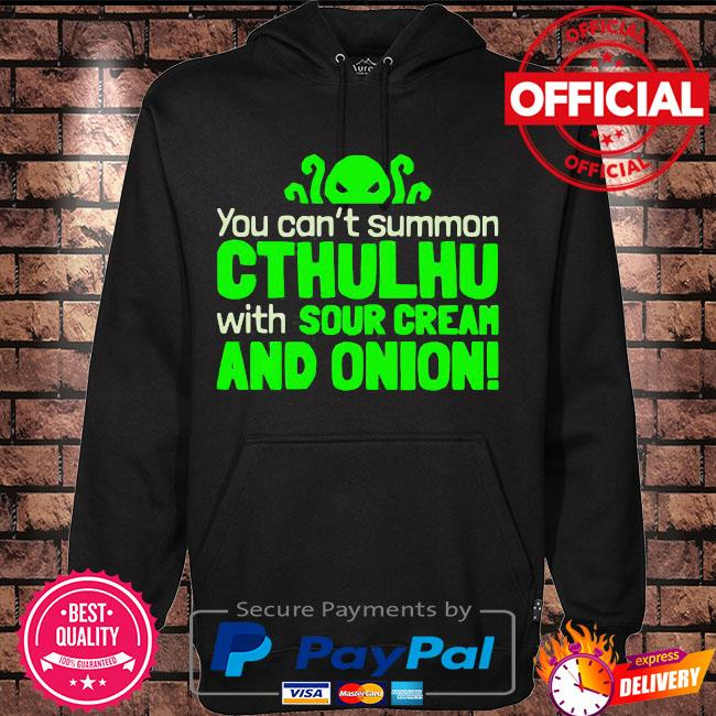 You can not summon cthulhu with sour cream and onion s Hoodie black