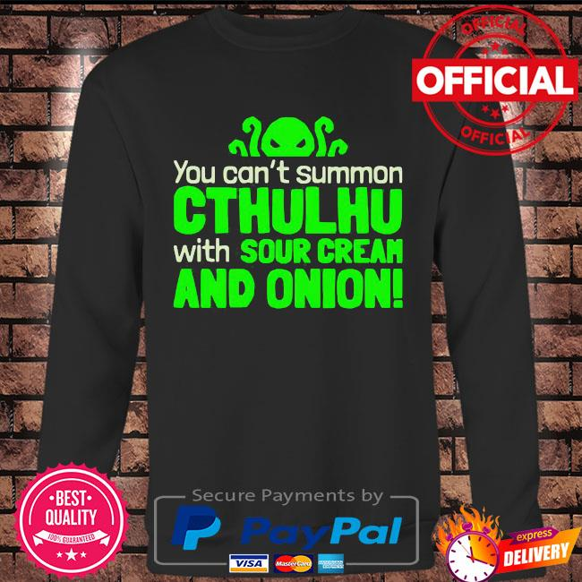 You can not summon cthulhu with sour cream and onion s Long sleeve black