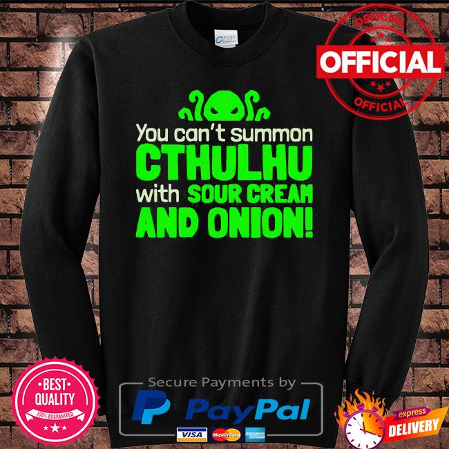 You can not summon cthulhu with sour cream and onion s Sweater black