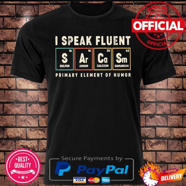 I speak fluent primary element of humor shirt
