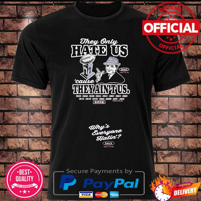 Alabama football fan they only hate us cause they ain't us shirt