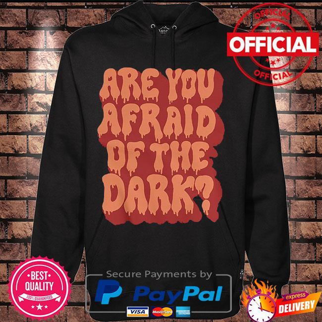 Are you afraid of the dark s Hoodie black