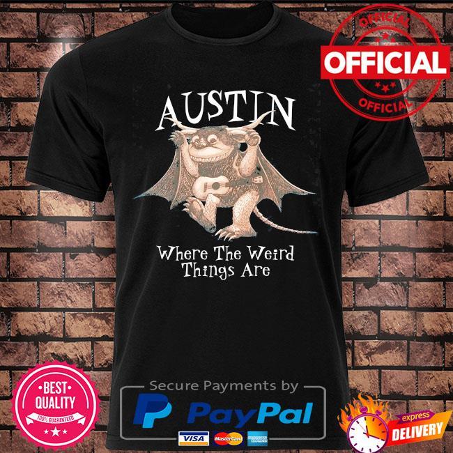Austin where the weird things are shirt