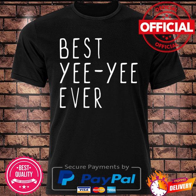 Best yee-yee ever cool mother's day yee yee shirt