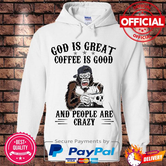 Bigfoot god is great coffee is good and people are crazy s Hoodie white