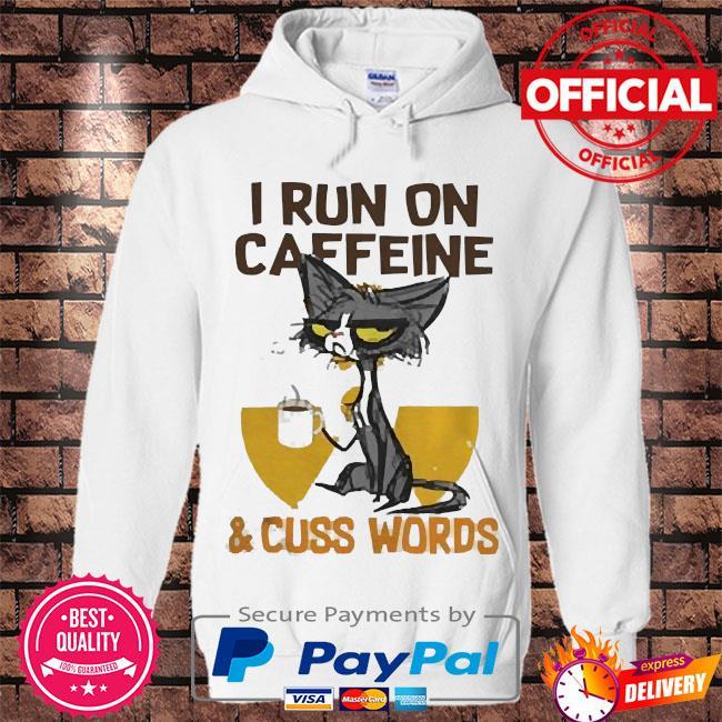 Black cat drink coffee I run on caffeine and cuss words s Hoodie white
