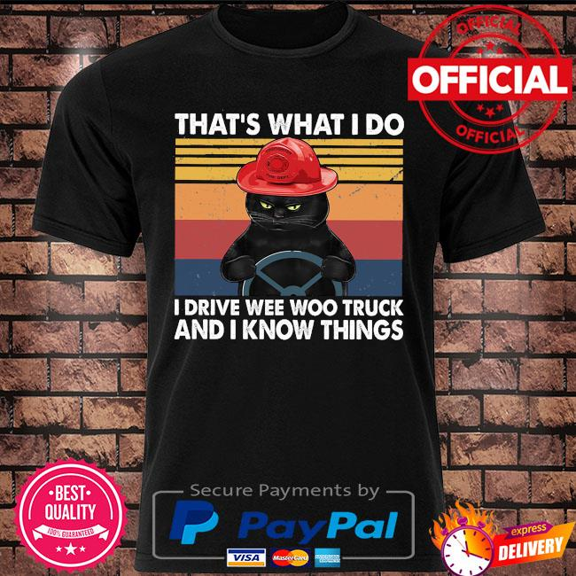 Black cat that's what I do I drive wee woo truck and I know things vintage shirt