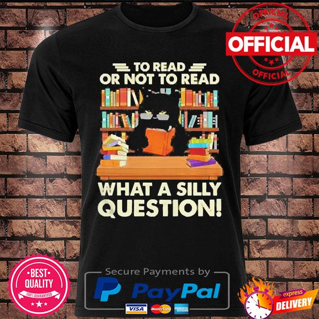 Black cat to read books or not to read books what a silly question shirt