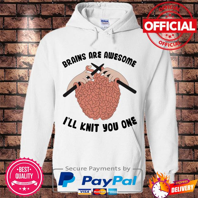 Brains are awesome I'll knit you one s Hoodie white