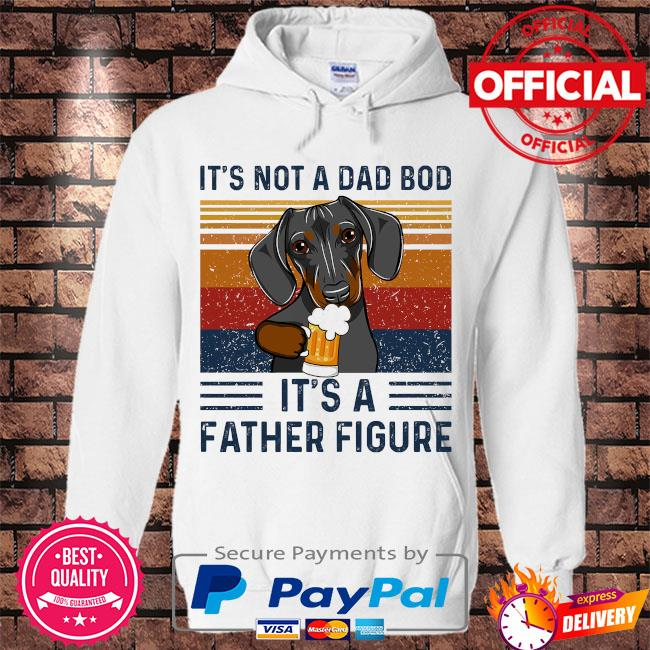 Daschund it's not a dad bod it's a father figure vintage s Hoodie white