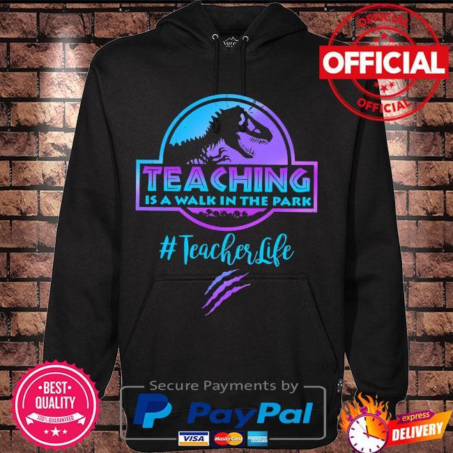 Dinosaur teaching is a walk in the park #teacherlife s Hoodie black