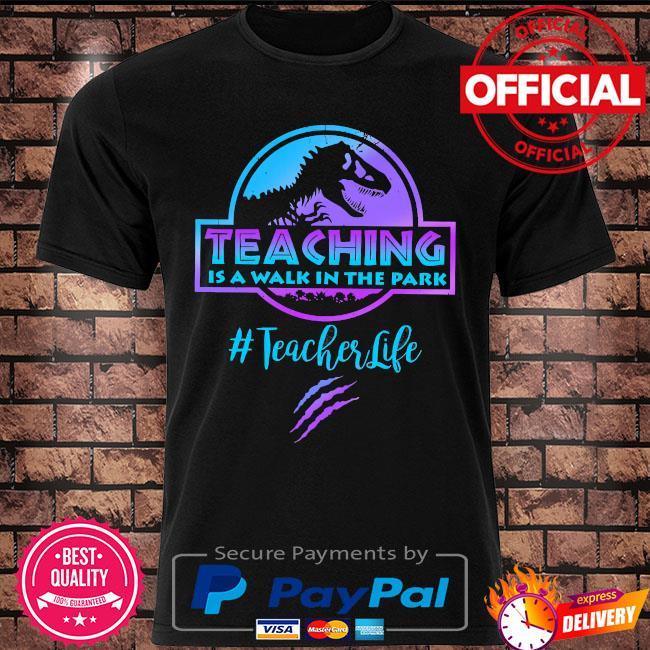 Dinosaur teaching is a walk in the park #teacherlife shirt