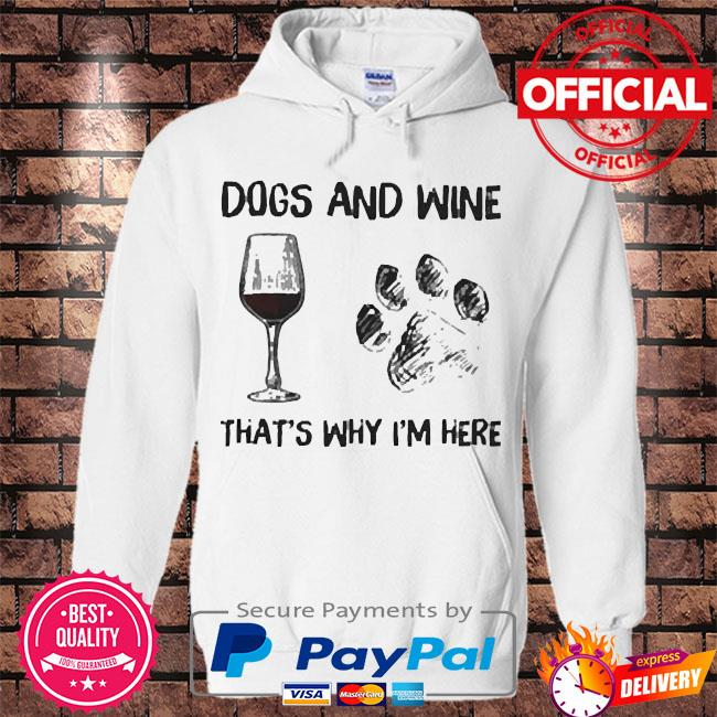 Dogs and wine that's why I'm here s Hoodie white