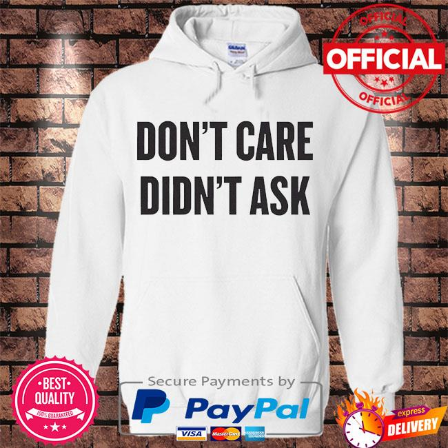 Dont care didnt ask s Hoodie white
