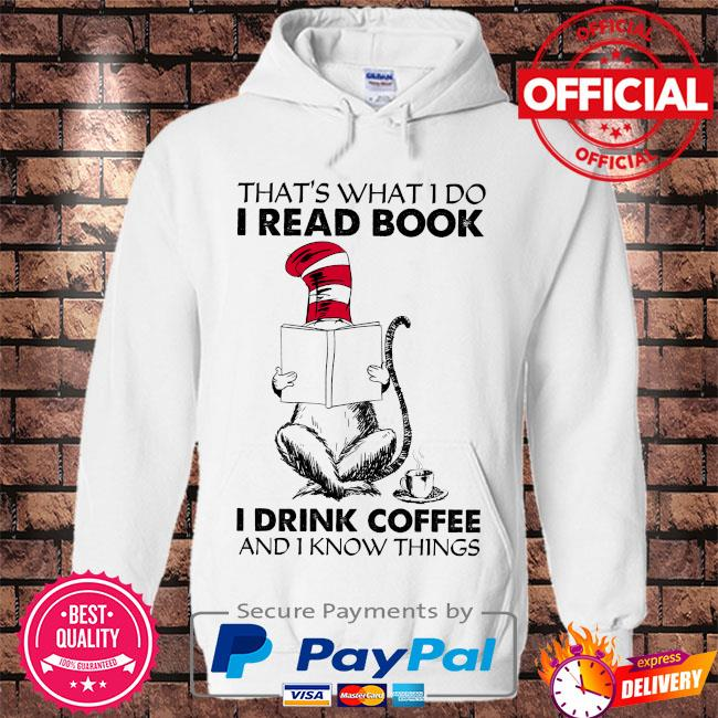 Dr Seuss that's what I do I read book I drink coffee and I know things s Hoodie white